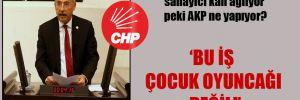 CHP'li Kaplan: Esnaf, çiftçi, işsiz, sanayici kan ağlıyor peki AKP ne yapıyor?