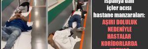 İspanya'dan içler acısı hastane manzaraları: Aşırı doluluk nedeniyle hastalar koridorlarda yatıyor