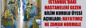 İstanbul'daki hastaneleri gezen Bilim Kurulu üyesi açıkladı: Hayatımız ne zaman normale dönecek?