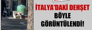 İtalya'daki dehşet böyle görüntülendi!