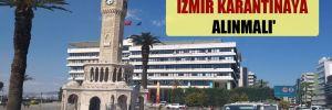 'İddialar doğruysa İzmir karantinaya alınmalı'