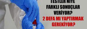 Testler niye farklı sonuçlar veriyor? 2 defa mı yaptırmak gerekiyor?