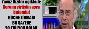 Ünlü doktor Yavuz Dizdar açıkladı: Korona virüsün aşısı bulundu! Roche firması bu sayede 20 trilyon dolar kazanacak