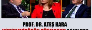 Prof. Dr. Ateş Kara koronavirüsün düşmanını açıkladı!
