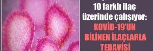 Araştırmacılar 10 farklı ilaç üzerinde çalışıyor: Kovid-19'un bilinen ilaçlarla tedavisi mümkün mü?