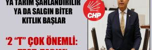 CHP'li Güzelmansur: Ya tarım şahlandırılır ya da salgın biter kıtlık başlar
