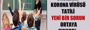 Okullara korona virüsü tatili yeni bir sorun ortaya çıkardı…