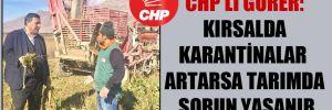 CHP'li Gürer: Kırsalda karantinalar artarsa tarımda sorun yaşanır