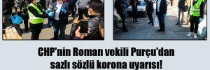 CHP'nin Roman vekili Purçu'dan sazlı sözlü korona uyarısı! 'Hayat çaresiz Romanların evine sığmıyor'