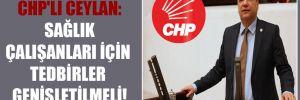 CHP'li Ceylan: Sağlık çalışanları için tedbirler genişletilmeli!