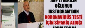 AKP'li vekilin oğlunun Instagram'dan Koronavirüs testi için sipariş aldığı iddia edildi