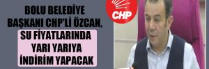 Bolu Belediye Başkanı CHP'li Özcan, su fiyatlarında yarı yarıya indirim yapacak