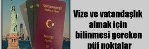 Vize ve vatandaşlık almak için bilinmesi gereken püf noktalar