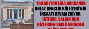 '100 milyon lira harcanan Ahlat Gençlik Külliyesi'nin inşaatı devam ediyor, iktidar, salgın için bizlerden SMS üzerinden bağış istiyor'