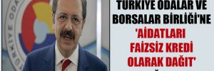 Türkiye Odalar ve Borsalar Birliği'ne 'aidatları faizsiz kredi olarak dağıt' çağrısı!