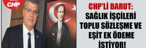 CHP'li Barut: Sağlık işçileri toplu sözleşme ve eşit ek ödeme istiyor!