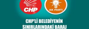 CHP'li belediyenin sınırlarındaki baraj AKP'li belediyeye verildi!