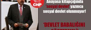 CHP'li Yılmazkaya: Anayasa kitapçığında 'sosyal devlet' yazınca sosyal devlet olunmuyor!