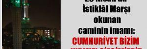 23 Nisan'da İstiklâl Marşı okunan caminin imamı: Cumhuriyet bizim kırmızı çizgimizdir