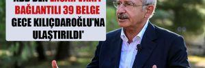 'ABD'den Ensar Vakfı bağlantılı 39 belge gece Kılıçdaroğlu'na ulaştırıldı'