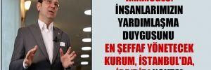 İmamoğlu: İnsanlarımızın yardımlaşma duygusunu en şeffaf yönetecek kurum, İstanbul'da, İBB'dir! Nokta!