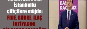 İmamoğlu'ndan İstanbullu çiftçilere müjde: Fide, gübre, ilaç ihtiyacını biz karşılayacağız!