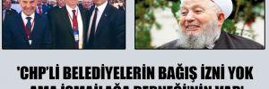 'CHP'li belediyelerin bağış izni yok ama İsmailağa Derneği'nin var'