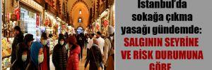 İstanbul'da sokağa çıkma yasağı gündemde: Salgının seyrine ve risk durumuna göre…