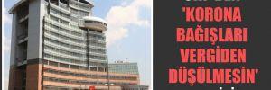 CHP'den 'korona bağışları vergiden düşülmesin' teklifi!