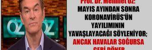 Prof. Dr. Mehmet Öz: Mayıs ayından sonra Koronavirüs'ün yayılımının yavaşlayacağı söyleniyor; ancak havalar soğursa geri döner