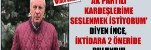 'AK Partili kardeşlerime seslenmek istiyorum' diyen İnce, iktidara 2 öneride bulundu!