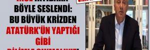 İnce iktidara böyle seslendi: Bu büyük krizden Atatürk'ün yaptığı gibi bilimle çıkmalıyız!