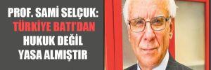 Prof. Sami Selçuk: Türkiye Batı'dan hukuk değil yasa almıştır