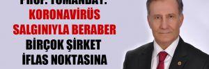 Prof. Tomanbay: Koronavirüs salgınıyla beraber birçok şirket iflas noktasına gelecek