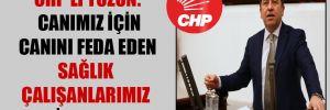 CHP'li Tüzün: Canımız için canını feda eden sağlık çalışanlarımız şehit sayılsın!