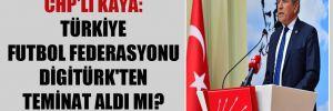 CHP'li Kaya: Türkiye Futbol Federasyonu Digitürk'ten teminat aldı mı?