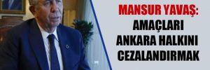 Mansur Yavaş: Amaçları Ankara halkını cezalandırmak