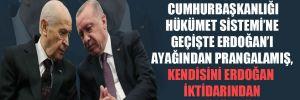 'Bahçeli, Cumhurbaşkanlığı Hükümet Sistemi'ne geçişte Erdoğan'ı ayağından prangalamış, kendisini Erdoğan iktidarından ayrı düşünmüyor'