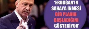 Erdoğan'ın sahaya inmesi bir planın başladığını gösteriyor