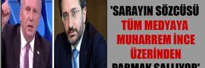 'Sarayın Sözcüsü tüm medyaya Muharrem İnce üzerinden parmak sallıyor'