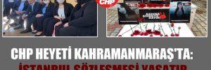 CHP heyeti Kahramanmaraş'ta: İstanbul Sözleşmesi yaşatır!