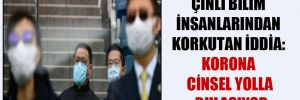 Çinli bilim insanlarından korkutan iddia: Korona cinsel yolla bulaşıyor