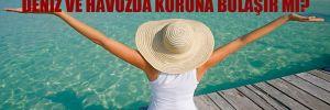 Korona virüs ile ilgili yeni tartışma: Deniz ve havuzda korona bulaşır mı?