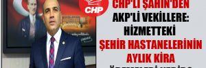 CHP'li Şahin'den AKP'li vekillere: Hizmetteki şehir hastanelerinin aylık kira ödemeleri nedir?