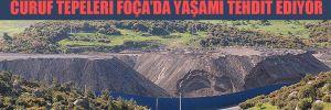 Cüruf tepeleri Foça'da yaşamı tehdit ediyor