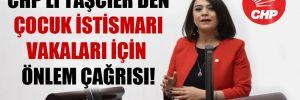 CHP'li Taşcıer'den çocuk istismarı vakaları için önlem çağrısı!