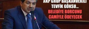 İBB Meclisi'nin AKP Grup Başkanvekili Tevfik Göksu… Belediye borcunu camiyle ödeyecek