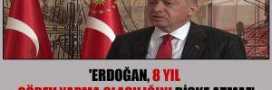 'Erdoğan, 8 yıl görev yapma olasılığını riske atmaz'