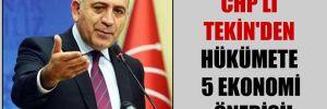 CHP'li Tekin'den hükümete 5 ekonomi önerisi!