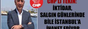 CHP'li Tekin: İktidar, salgın günlerinde bile İstanbul'a ihanet ediyor